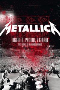 Metallica : Orgullo Pasión y Gloria: Tres Noches en la Ciudad de Mexico