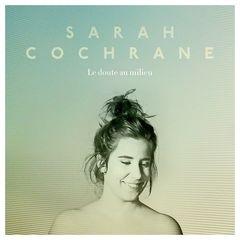 Sarah Cochrane – Le doute au milieu