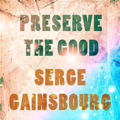 Serge Gainsbourg – Preserve The Good