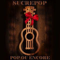 Sucrepop – Pop ou encore