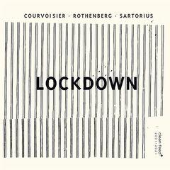 Sylvie Courvoisier, Ned Rothenberg & Julian Sartorius – Lockdown