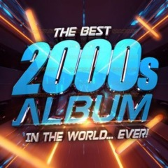 Various Artists – The Best 2000s Album In The World...Ever