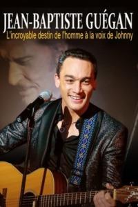 Jean-Baptiste Guégan – L'incroyable destin de l'homme à la voix de Johnny