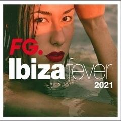 Various Artists – Ibiza Fever 2021 by FG