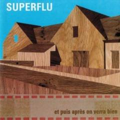Superflu - Et Puis Après On Verra Bien