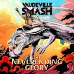 Vaudeville Smash - The Neverending Glory