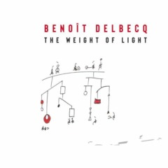 Benoit Delbecq - The Weight of Light