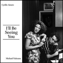 Cyrille Aimée & Michael Valeanu – I'll Be Seeing You