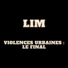 Lim - Violences urbaines le final