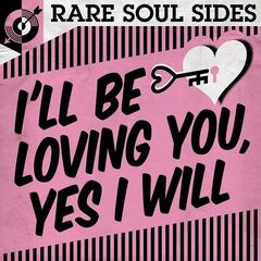 Various Artists – I'll Be Loving You, Yes I Will: Rare Soul Sides (2021)