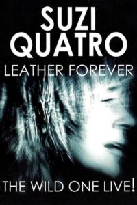 Suzi Quatro – Leather Forever The Wild One Live!