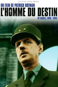 L'Homme du destin De Gaulle 1940 – 1944