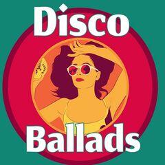 Various Artists – Disco Ballads (2021)