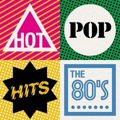 Various Artists – Hot Pop Hits: The 80's (2021)