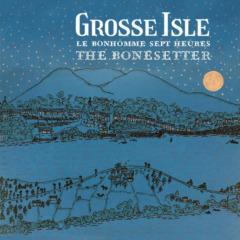 Grosse Isle - Le bonhomme sept heures / The Bonesetter