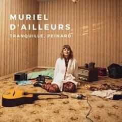 Muriel d'Ailleurs - Tranquille, peinard
