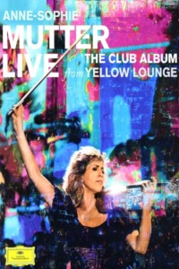Anne-Sophie Mutter – Live From Yellow Lounge (The Club Album)