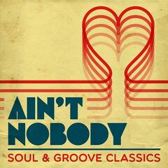 Various Artists – Ain't Nobody: Soul & Groove Classics (2021)