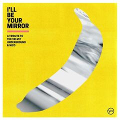 Various Artists – I'll Be Your Mirror: A Tribute to The Velvet Underground & Nico (2021)