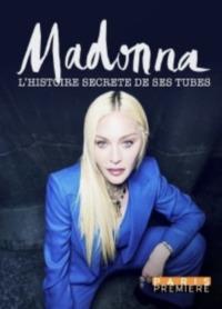 Madonna – L'Histoire Secrète de ses Tubes