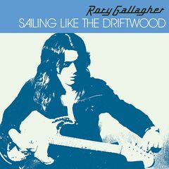 Rory Gallagher – Sailing Like The Driftwood